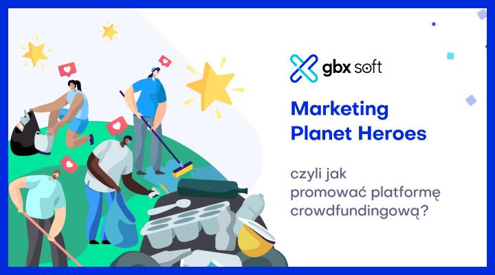 Marketing Planet Heroes, czyli jak promować platformę crowdfundingową?
